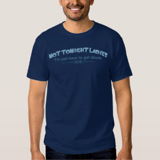 Pas ce soir dames - je suis juste ici pour obtenir t-shirt