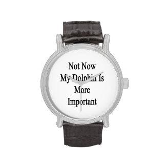 Pas maintenant mon dauphin est plus important montres bracelet