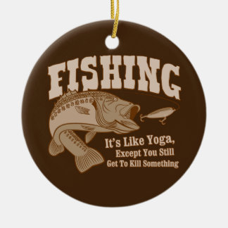 Pêche : Il est comme le yoga, à moins que vous Ornements