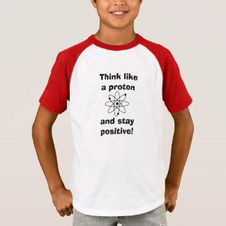 Pensez comme un proton et restez positif ! T-shirt
