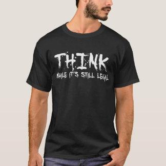 Pensez, tandis que son juridique encore -- T-shirt