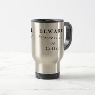 """Personnalisé prenez garde, """"profession"""" sur le mug de voyage"""