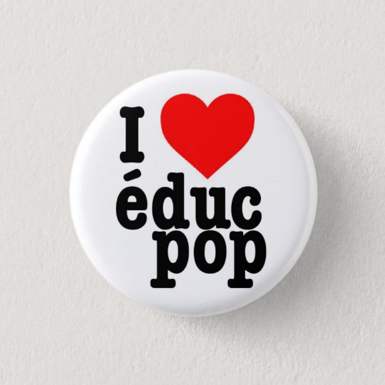 Petit Badge I love educ pop