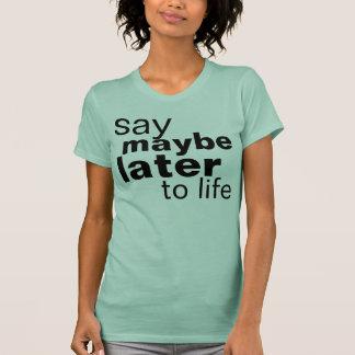 peut-être plus tard t-shirt
