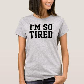 Pièce en t tellement fatiguée t-shirt