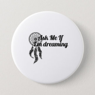 Pin's Demandez-moi si je rêve le bouton 3-Inch