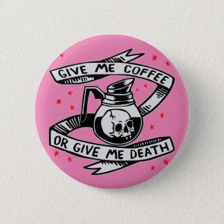Pin's Donnez-moi le café ou donnez-moi la mort