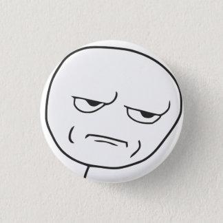 Pin's Êtes vous me badinant bouton !