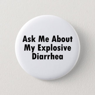 Pin's Interrogez-moi au sujet de ma diarrhée explosive