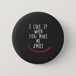 Pin's Je l'aime quand vous m'incitez à sourire