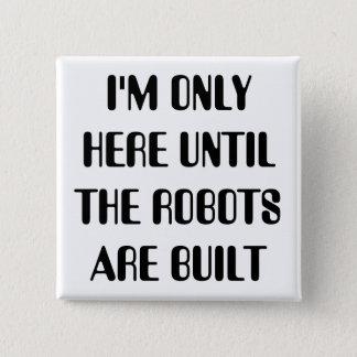 Pin's Je suis seulement ici jusqu'à ce que les robots
