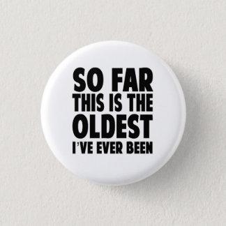Pin's Jusqu'ici c'est le plus vieux que j'ai jamais été