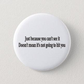 Pin's Juste parce que vous ne pouvez pas bouton