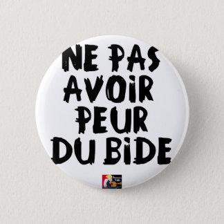 Pin's Ne pas avoir PEUR DU BIDE - Jeux de Mots