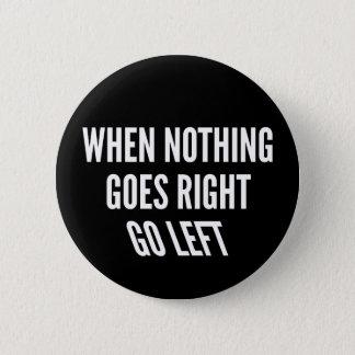 Pin's Quand rien ne va juste sautent le bouton gauche