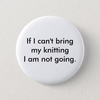 Pin's Si je ne peux pas apporter mon tricot que je ne