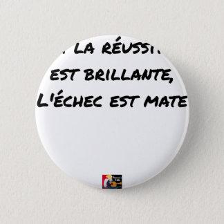 PIN'S SI LA RÉUSSITE EST BRILLANTE, L'ÉCHEC EST MATE