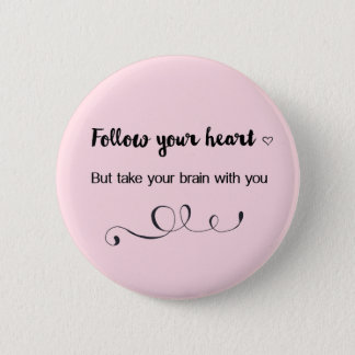 Pin's Suivez votre coeur, mais prenez votre cerveau avec