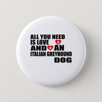 Pin's Tous vous avez besoin des conceptions de chiens de