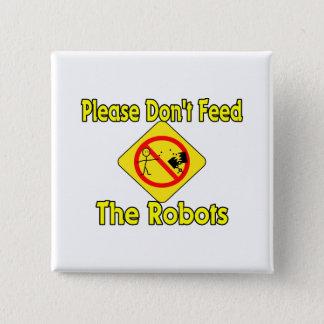 Pin's Veuillez ne pas alimenter les robots