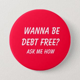 Pin's Voulez être dette LIBRE ?  , Demandez-moi comment