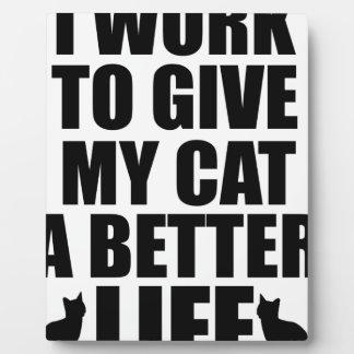 Plaque Photo je travaille pour donner à mon chat un meilleur