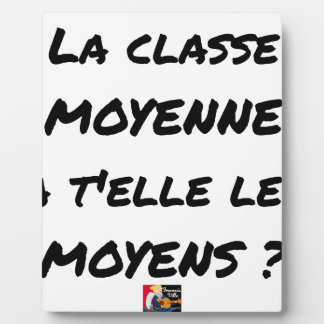 PLAQUE PHOTO LA CLASSE MOYENNE A T'ELLE LES MOYENS ?