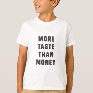 Plus de goût que l'argent t-shirts