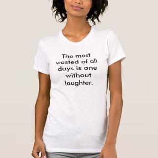Plus gaspillé de tous les jours est un sans laug… t-shirts