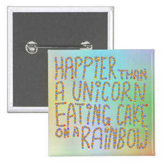 Plus heureuse qu'une licorne mangeant le gâteau su badges