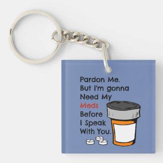 Porte-clefs Aller avoir besoin de mon Meds pour vous parler la