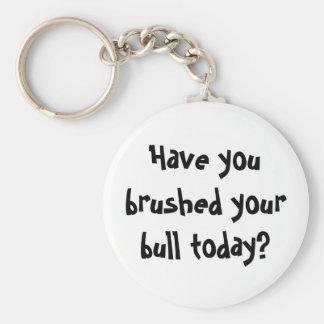 Porte-clés Avez-vous balayé votre taureau aujourd'hui ?