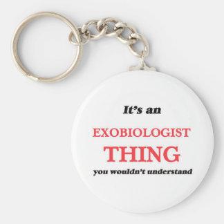 Porte-clés Il est et chose d'Exobiologist, vous pas understa