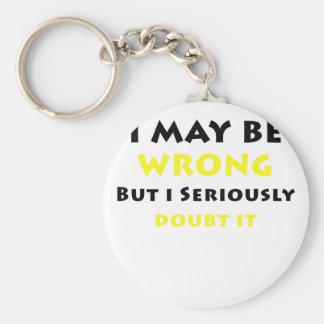 Porte-clés Je peux avoir tort mais je doute sérieusement de