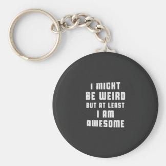 Porte-clés Je pourrais être étrange, mais au moins je suis
