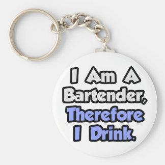 Porte-clés Je suis un barman, par conséquent je bois