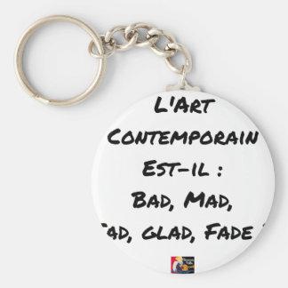 Porte-clés L'ART CONTEMPORAIN EST-il : BAD, MAD, SAD, GLAD