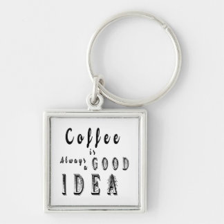 Porte-clés Le café est toujours un bon porte - clé