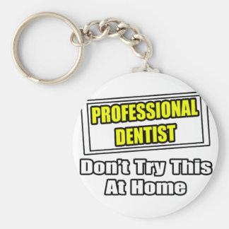 Porte-clés Le dentiste professionnel… n'essayent pas ceci à