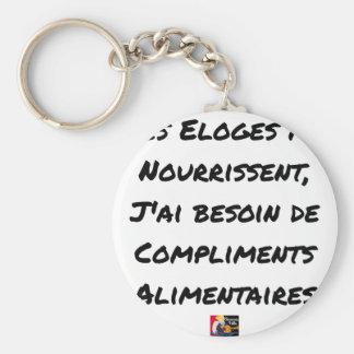PORTE-CLÉS LES ÉLOGES ME NOURRISSENT, J'AI BESOIN DE