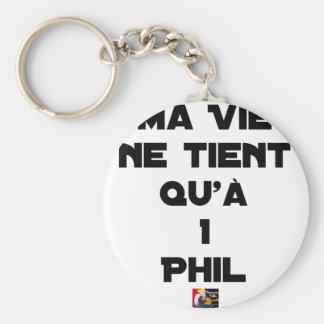 Porte-clés MA VIE NE TIENT QU'À 1 PHIL - Jeux de mots