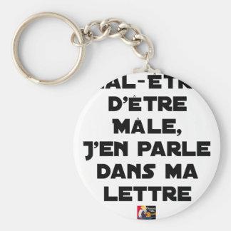 PORTE-CLÉS MAL-ÊTRE D'ÊTRE MÂLE, J'EN PARLE DANS MA LETTRE