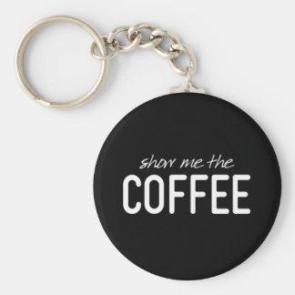 Porte-clés Montrez-moi le café copie drôle de citation