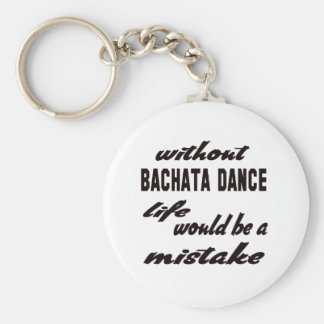 Porte-clés Sans danse de Bachata la vie serait une erreur