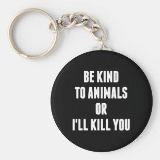 Porte-clés Soyez aimable avec des animaux ou je vous tuerai