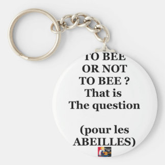 Porte-clés TO BEE OR NOT TO BEE ? That is the question