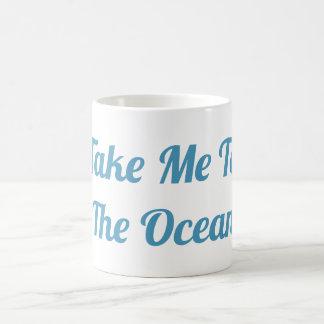 Portez-moi dans la tasse d'océan