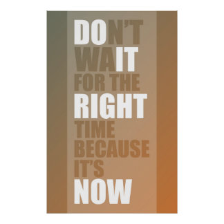 Poster N'attendez pas le bon moment parce qu'il est