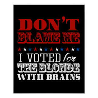 Poster Ne me blâmez pas que j'ai voté pour la blonde -