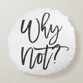 Pourquoi pas ? Coussin rond de typographie de